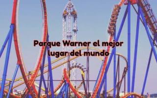 El mejor lugar del mundo: Parque Warner
