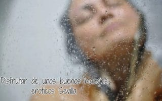 Disfrutar de unos buenos masajes eróticos Sevilla
