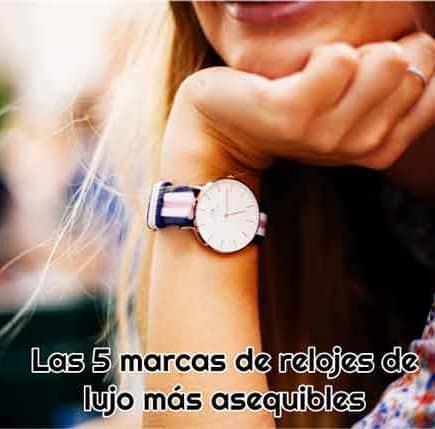 5 marcas de relojes de lujo mas asequibles